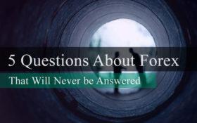 5 Preguntas sobre Forex que nunca serán respondidas