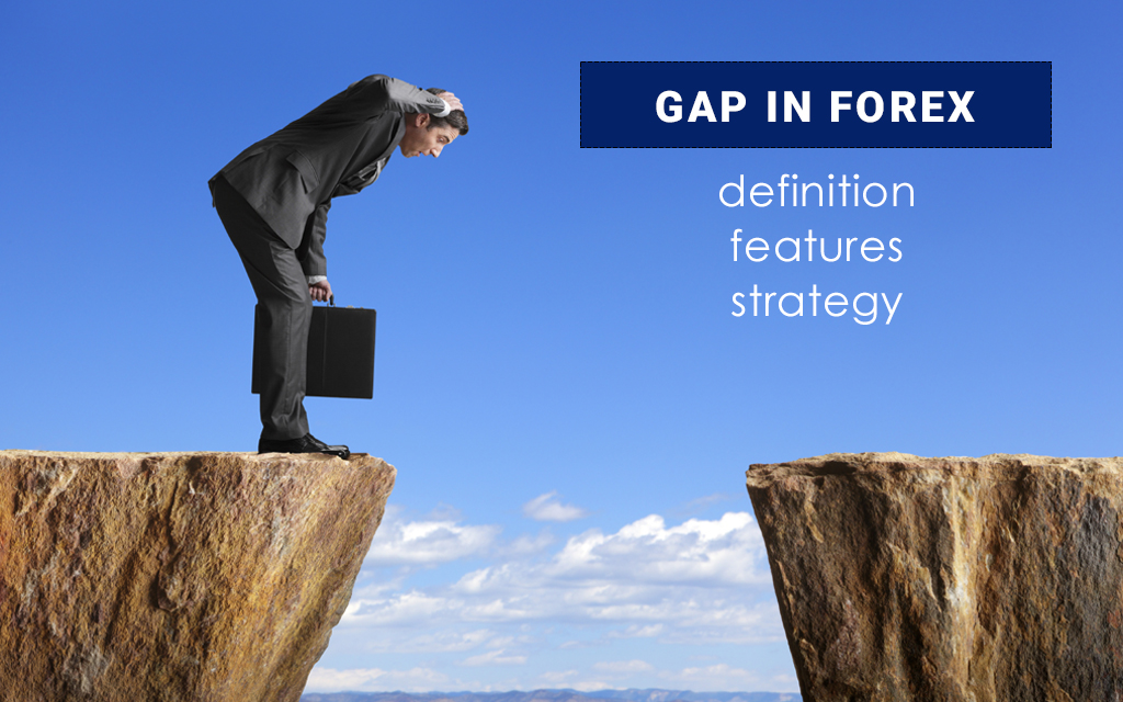 Gap in FOREX: Definition, Features, and Strategy